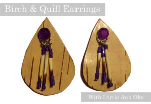 Lorrie Ann Oke, birch and quill earrings workshop, indigenous women's arts conference, pass the feather. aboriginal arts Collective of canada