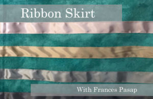 Frankie Pasap, Frances Pasapa, Ribbon Skirt Workshop